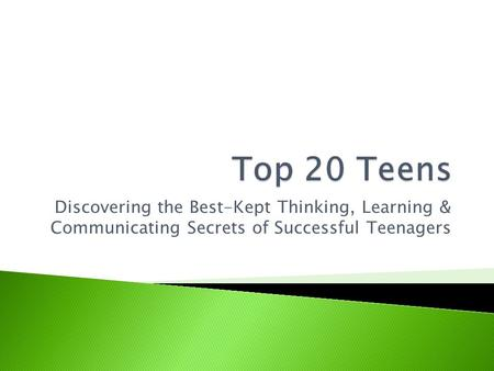 Discovering the Best-Kept Thinking, Learning & Communicating Secrets of Successful Teenagers.