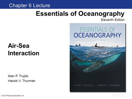 Air-Sea Interaction Chapter 1 Clickers Essentials of Oceanography Eleventh Edition Alan P. Trujillo Harold V. Thurman © 2014 Pearson Education, Inc. Chapter.