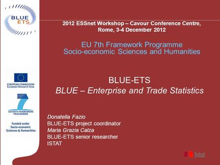 Donatella Fazio BLUE-ETS project coordinator Maria Grazia Calza BLUE-ETS senior researcher ISTAT BLUE-ETS BLUE – Enterprise and Trade Statistics 2012 ESSnet.