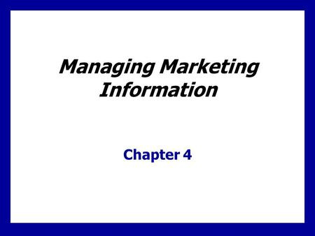 Managing Marketing Information Chapter 4. 4 - 1 Marketing Info. System Marketing Information System (MIS)  Consists of people, equipment, and procedures.