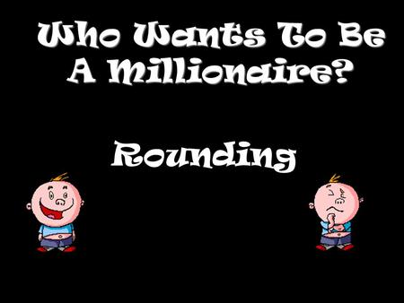 Who Wants To Be A Millionaire? Rounding Question 1.
