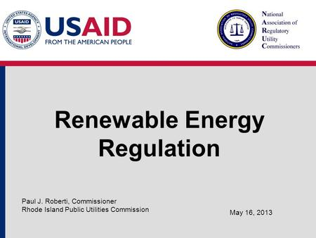 Renewable Energy Regulation May 16, 2013 Paul J. Roberti, Commissioner Rhode Island Public Utilities Commission.