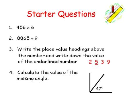 Starter Questions Starter Questions 47º 2 5 3 9. Learning Intention To round numbers to the nearest 10, 100 and 1000. Whole Numbers.