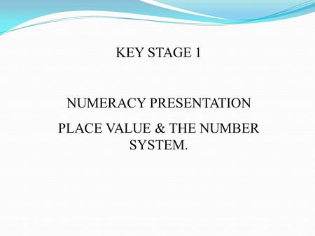 NUMERACY PRESENTATION PLACE VALUE & THE NUMBER SYSTEM.