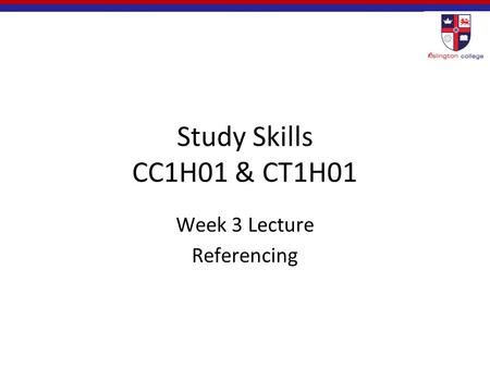 Study Skills CC1H01 & CT1H01 Week 3 Lecture Referencing.