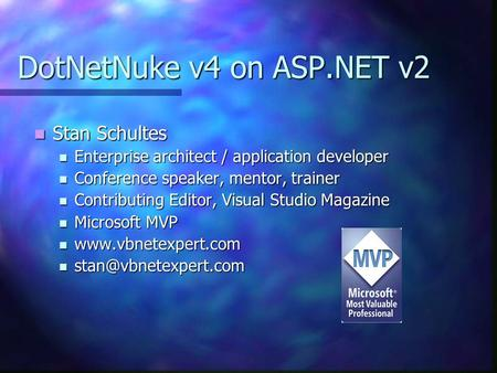 DotNetNuke v4 on ASP.NET v2 Stan Schultes Stan Schultes Enterprise architect / application developer Enterprise architect / application developer Conference.