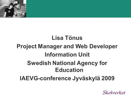 Lisa Tönus Project Manager and Web Developer Information Unit Swedish National Agency for Education IAEVG-conference Jyväskylä 2009.