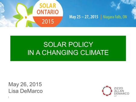 SOLAR POLICY IN A CHANGING CLIMATE May 26, 2015 Lisa DeMarco 1.