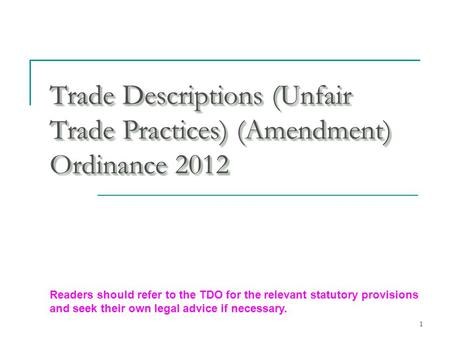 1 Trade Descriptions (Unfair Trade Practices) (Amendment) Ordinance 2012 Readers should refer to the TDO for the relevant statutory provisions and seek.