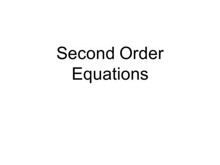 Second Order Equations. So Far… We have been solving linear and nonlinear first order equations. Those days are over. Today, we will start examining second.