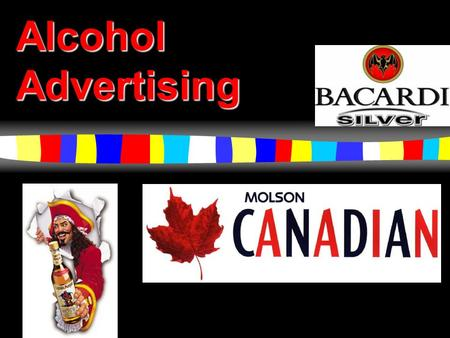 Alcohol Advertising Our Goals  Increase awareness and become more informed about advertising influences  Understand how advertisers present a distorted.