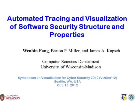 Automated Tracing and Visualization of Software Security Structure and Properties Symposium on Visualization for Cyber Security 2012 (VizSec'12) Seattle,