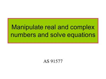 Manipulate real and complex numbers and solve equations