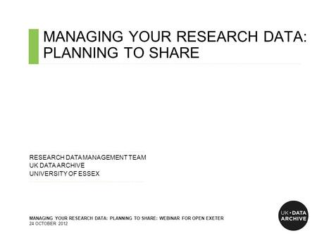 MANAGING YOUR RESEARCH DATA: PLANNING TO SHARE ……………………………………………………………………………………………………………………………….…………………………….. ……………………………………………………………......…... RESEARCH.