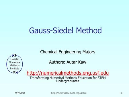 9/7/2015  1 Gauss-Siedel Method Chemical Engineering Majors Authors: Autar Kaw  Transforming.