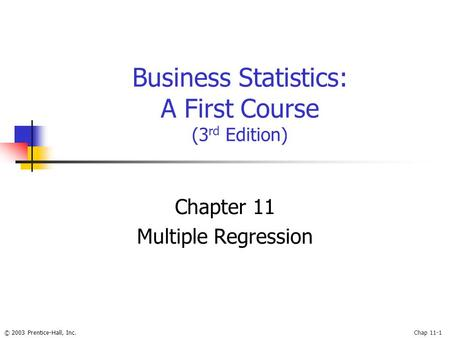 © 2003 Prentice-Hall, Inc.Chap 11-1 Business Statistics: A First Course (3 rd Edition) Chapter 11 Multiple Regression.