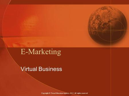 E-Marketing Virtual Business Copyright © Texas Education Agency, 2012. All rights reserved.