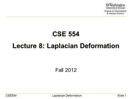 CSE554Laplacian DeformationSlide 1 CSE 554 Lecture 8: Laplacian Deformation Fall 2012.