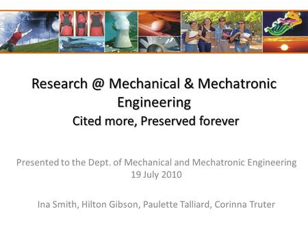 Mechanical & Mechatronic Engineering Cited more, Preserved forever Presented to the Dept. of Mechanical and Mechatronic Engineering 19 July.