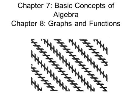 Chapter 7: Basic Concepts of Algebra Chapter 8: Graphs and Functions.