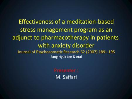 Effectiveness of a meditation-based stress management program as an adjunct to pharmacotherapy in patients with anxiety disorder Journal of Psychosomatic.