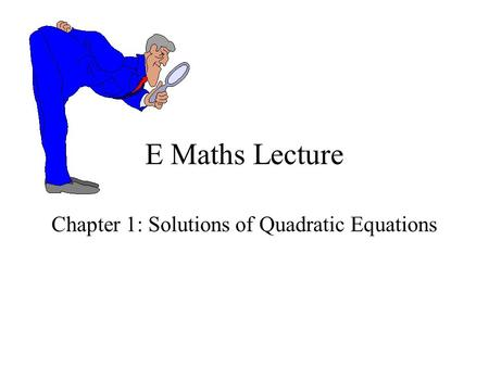E Maths Lecture Chapter 1: Solutions of Quadratic Equations.