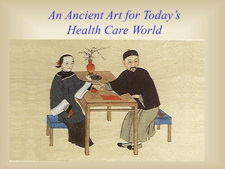 An Ancient Art for Today's Health Care World. Herbert K.Y.Lau, Ph.D.,L.Ac Credentials Ph.D. in Analytical /Clinical Chemistry. Master Degree in Acupuncture.