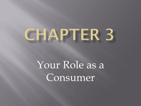 Your Role as a Consumer. Consumption, Income, and Decision Making.
