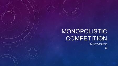 MONOPOLISTIC COMPETITION BY ELIF YURTSEVER 1B. CHARACTERISTICS 1) A relatively large number of sellers 2) differentiated products (often promoted by heavy.