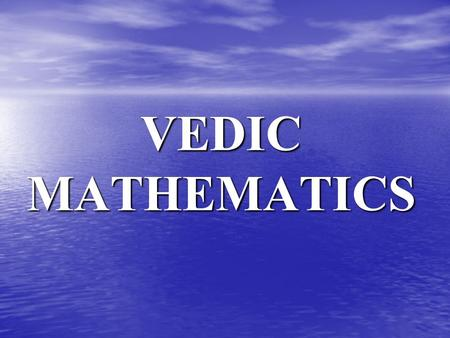 VEDIC MATHEMATICS. What is Vedic Mathematics ? VV edic mathematics is the name given to the ancient system of mathematics which was rediscovered from.