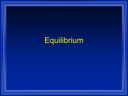 Equilibrium. Reactions are reversible Z A + B C + D ( forward) Z C + D A + B (reverse) Z Initially there is only A and B so only the forward reaction.