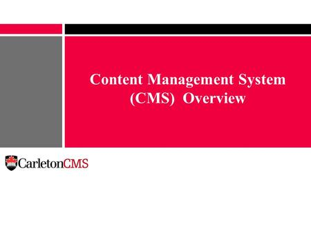 Content Management System (CMS) Overview. January 2010 Carleton's Current Web Presence www.Carleton.ca serves 40 million web pages a year Currency and.