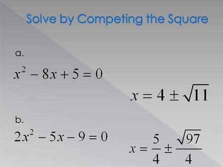 A. b..  When given the roots of a quadratic equation we can work backwards to find the quadratic equation.  Example:  If you know that your roots.