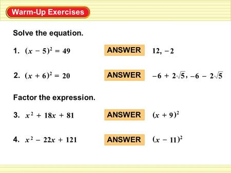 Warm-Up Exercises Solve the equation. 1. ( )2)2 x 5 – 49= ANSWER 2 12, – 2. ( )2)2 x 6 + 20= ANSWER 526– –526– +, x 2x 2 18x81 + + 3. Factor the expression.