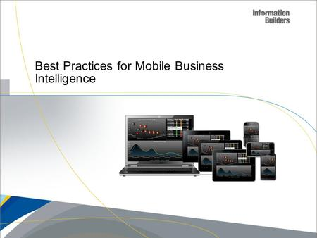 Best Practices for Mobile Business Intelligence. Agenda  Mobile Business Intelligence Considerations  Different Information Access Options  Information.
