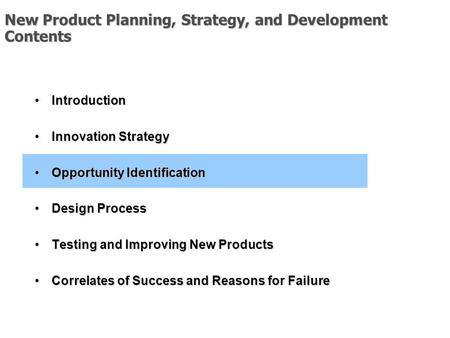 New Product Planning, Strategy, and Development Contents IntroductionIntroduction Innovation StrategyInnovation Strategy Opportunity IdentificationOpportunity.