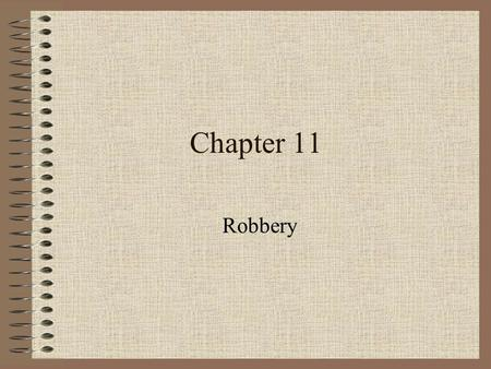 Chapter 11 Robbery. The felonious taking of another's property, either directly from the person or in that person's presence, through force or intimidation.