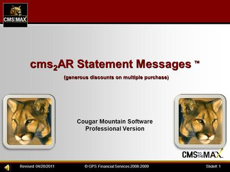 Slide#: 1© GPS Financial Services 2008-2009Revised 04/20/2011 cms 2 AR Statement Messages ™ (generous discounts on multiple purchase) Cougar Mountain Software.