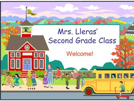 Mrs. Lleras' Second Grade Class Welcome!. Welcome to Second Grade!  In our classroom, there are many opportunities for learning.  If you have any questions.
