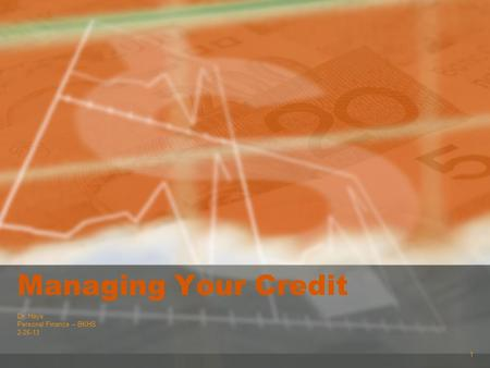 1 Managing Your Credit Dr. Hays Personal Finance – BKHS 2-26-13.