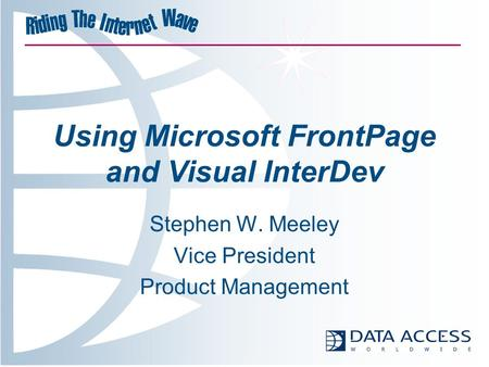 Using Microsoft FrontPage and Visual InterDev Stephen W. Meeley Vice President Product Management.
