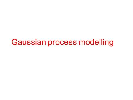 Gaussian process modelling. GEM-SA course - session 22 Outline Emulators The basic GP emulator Practical matters.