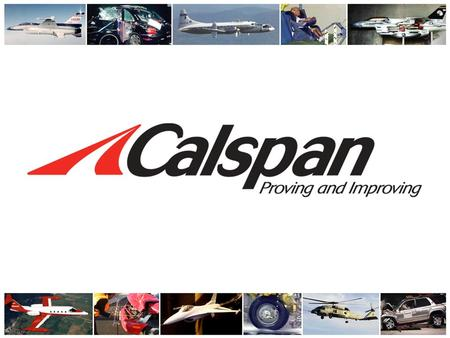 Calspan Flight Research Recent Activities Lou Knotts SAE ACGSC Meeting Salt Lake City March 2-4, 2005.
