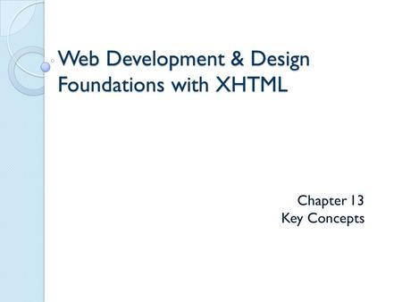 Web Development & Design Foundations with XHTML Chapter 13 Key Concepts.