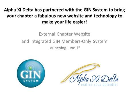 Alpha Xi Delta has partnered with the GIN System to bring your chapter a fabulous new website and technology to make your life easier! External Chapter.