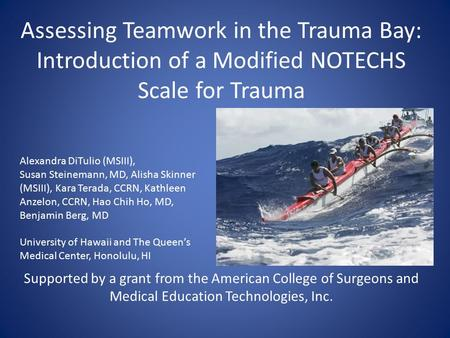 Assessing Teamwork in the Trauma Bay: Introduction of a Modified NOTECHS Scale for Trauma Supported by a grant from the American College of Surgeons and.