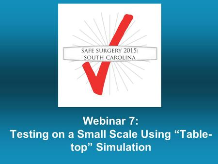 "Webinar 7: Testing on a Small Scale Using ""Table- top"" Simulation."