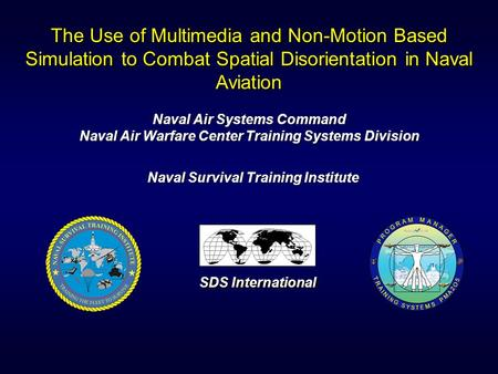The Use of Multimedia and Non-Motion Based Simulation to Combat Spatial Disorientation in Naval Aviation Naval Air Systems Command Naval Air Warfare Center.