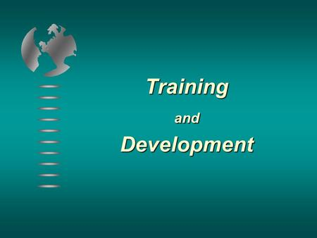 TrainingandDevelopment. Training and Development Practices within the Integrated HR System Training and Development  Intentional efforts to improve current.