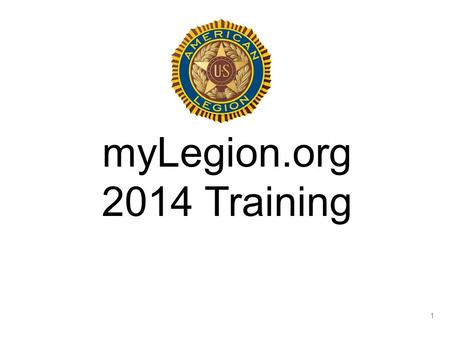 1 myLegion.org 2014 Training. myLegion is a free, secure internet site that provides access to member information and electronic communication tools.